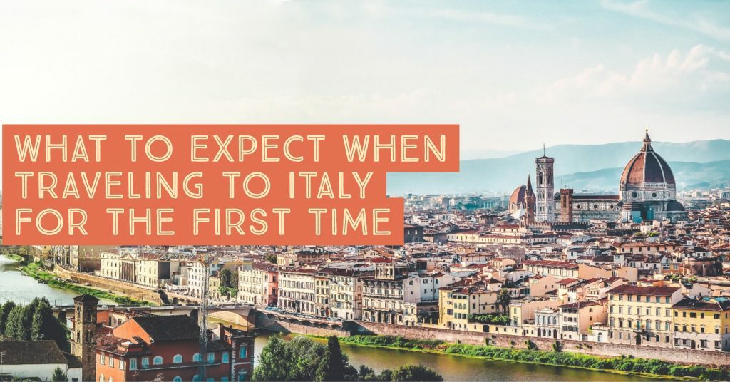 WHAT TO EXPECT WHEN TRAVELING TO ITALY