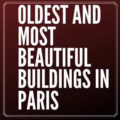 Oldest and Most Beautiful Buildings in Paris