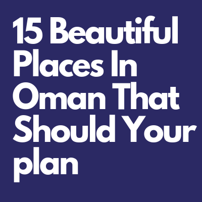 15 Beautiful Places In Oman