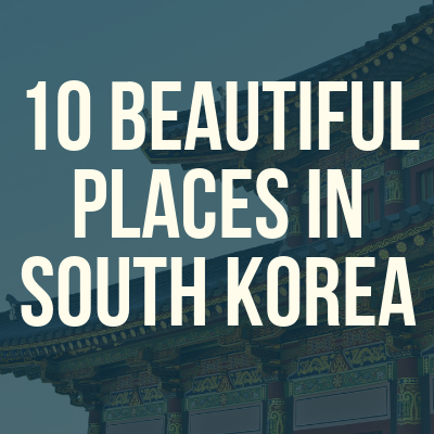 10 Beautiful Places in South Korea