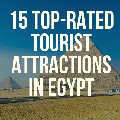15 Top-Rated Tourist Attractions in Egypt