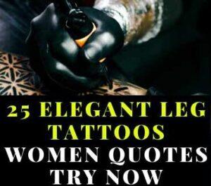 25 ELEGANT LEG TATTOOS WOMEN QUOTES TEMPORARY DESIGNS