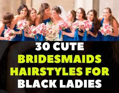 30 CUTE BRIDESMAIDS HAIRSTYLES FOR BLACK LADIES
