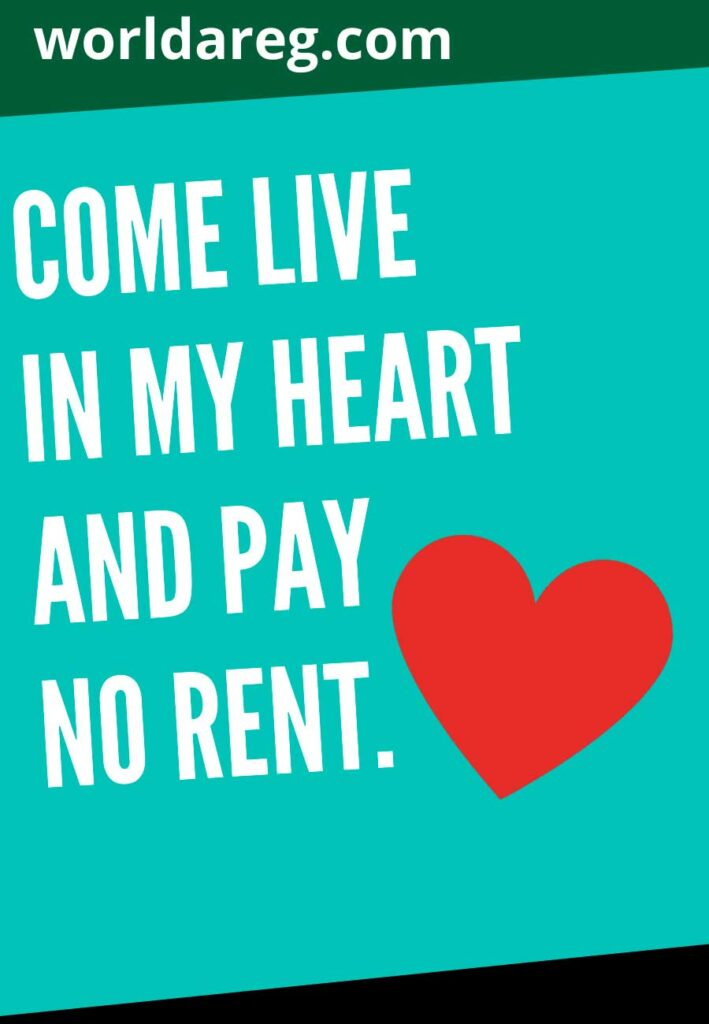 my heart and pay no rent.