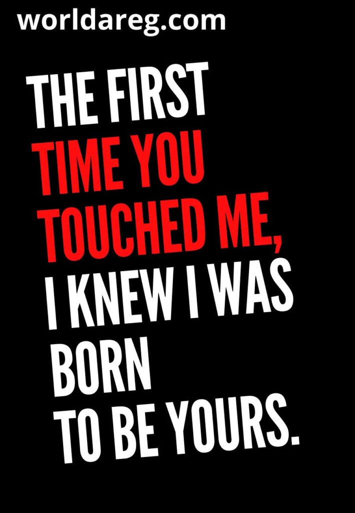 I knew I was born to be yours.