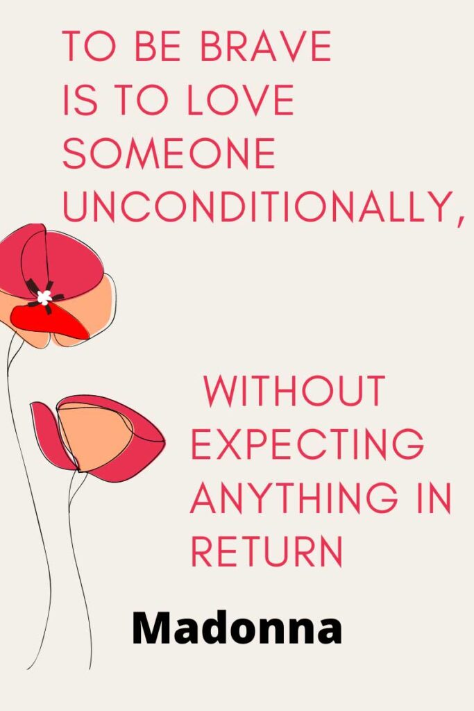 without expecting anything in return. – Madonna