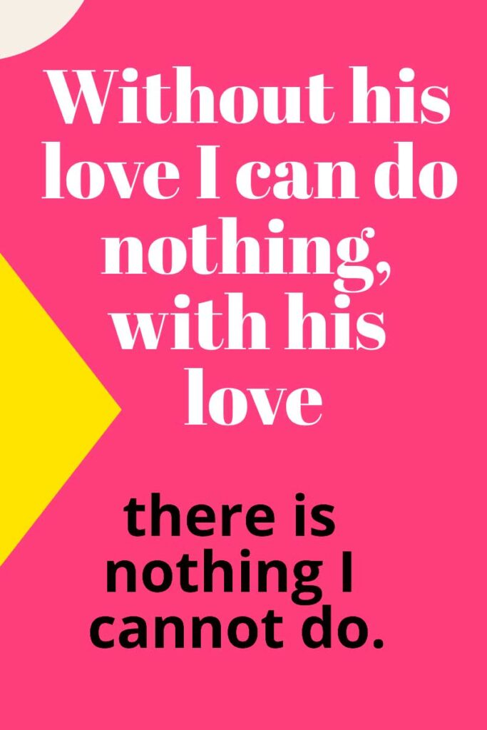 with his love, there is nothing I cannot do
