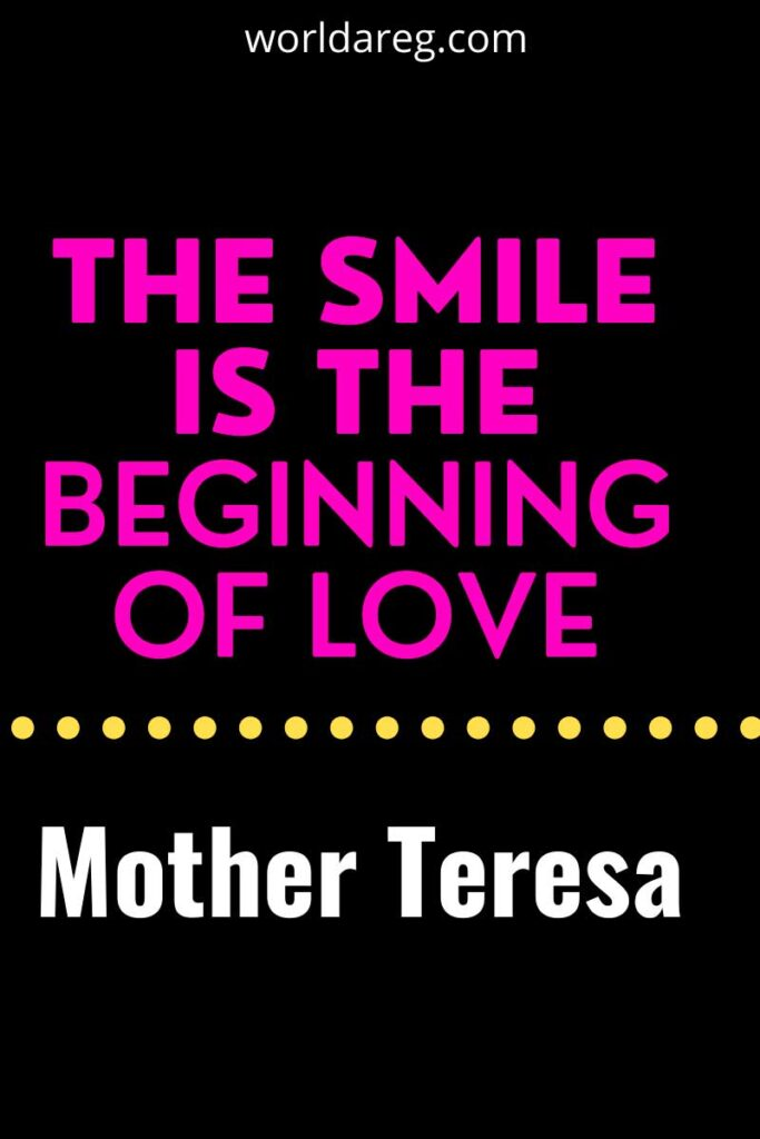 The smile is the beginning of love. - Mother Teresa