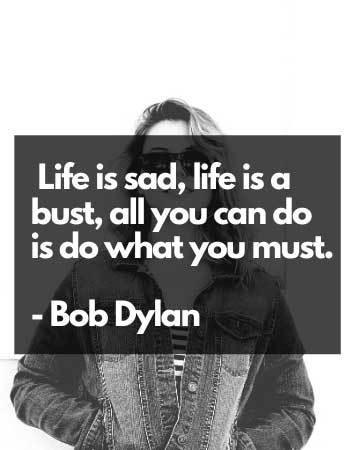Life is sad and depressed quotes Bob dylan