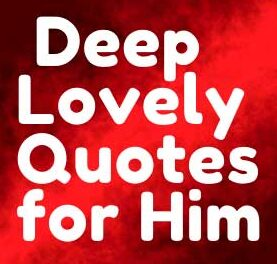 41 Deep (Lovely) Quotes for Him From The Heart